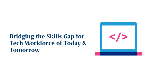 Bridging the Skills Gap for Tech Workforce of Today & Tomorrow